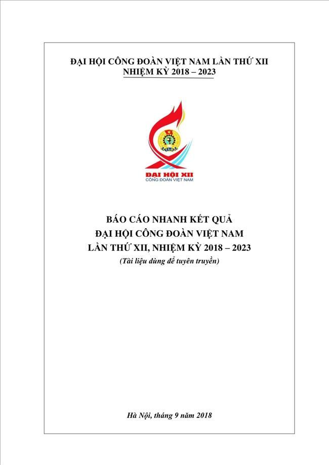 Báo cáo nhanh kết quả Đại hội Công đoàn Việt Nam lần thứ XII, nhiệm kỳ 2018-2023